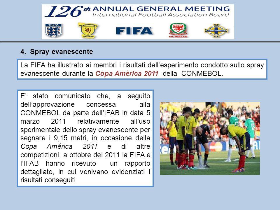 4. Spray evanescente La FIFA ha illustrato ai membri i risultati dellesperimento condotto sullo spray evanescente durante la Copa Amèrica 2011 della C