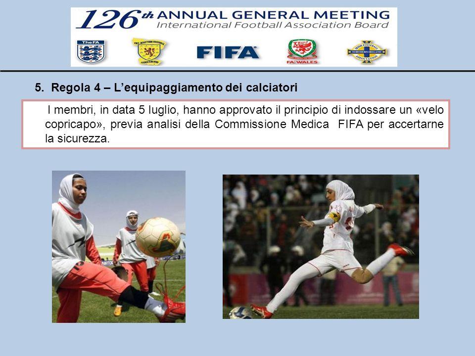 5. Regola 4 – Lequipaggiamento dei calciatori I membri, in data 5 luglio, hanno approvato il principio di indossare un «velo copricapo», previa analis