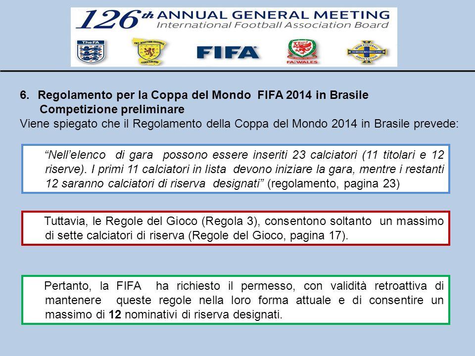 6.Regolamento per la Coppa del Mondo FIFA 2014 in Brasile Competizione preliminare Viene spiegato che il Regolamento della Coppa del Mondo 2014 in Bra