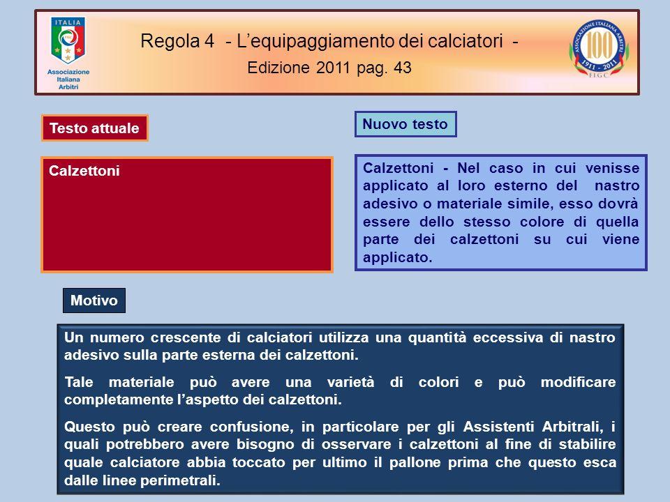 Nuovo testo Calzettoni - Nel caso in cui venisse applicato al loro esterno del nastro adesivo o materiale simile, esso dovrà essere dello stesso color