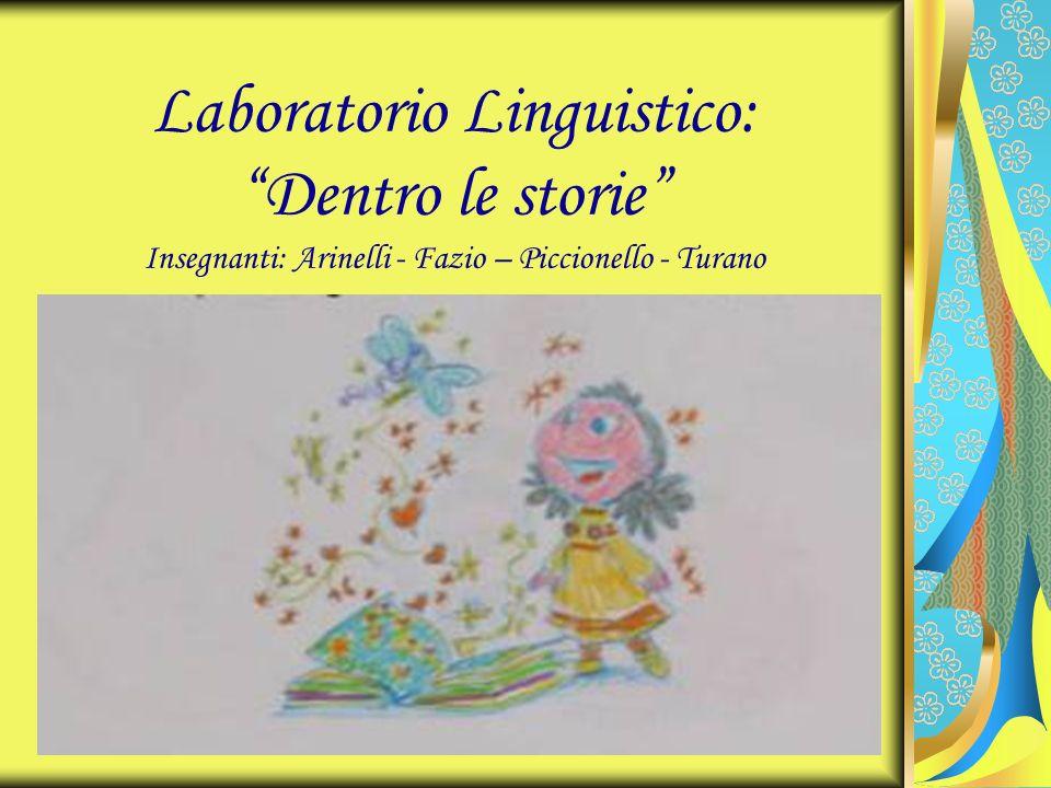 Laboratorio Linguistico: Dentro le storie Insegnanti: Arinelli - Fazio – Piccionello - Turano
