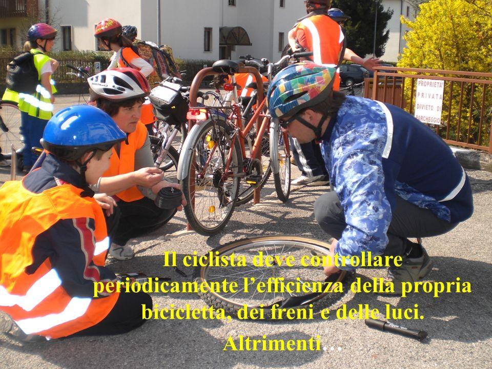Il ciclista deve controllare periodicamente lefficienza della propria bicicletta, dei freni e delle luci. Altrimenti…