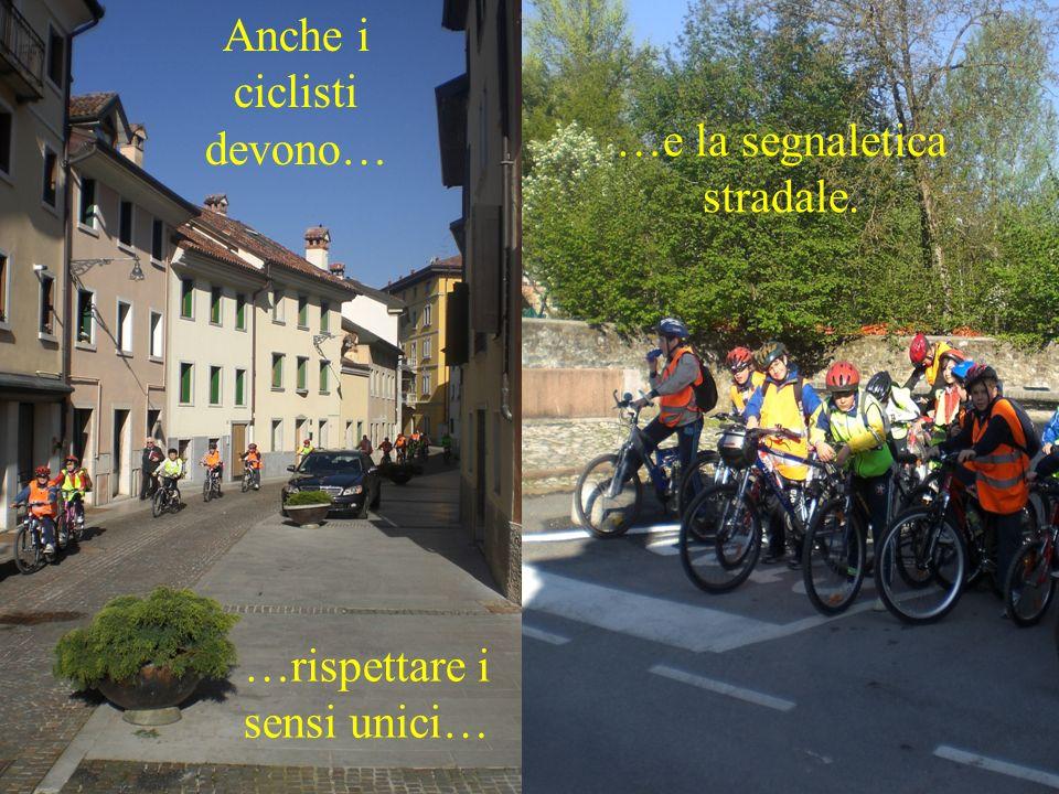 … Anche i ciclisti devono… …rispettare i sensi unici… …e la segnaletica stradale.