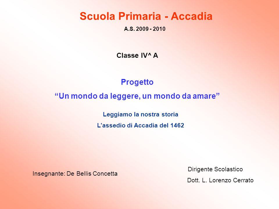 Scuola Primaria - Accadia A.S. 2009 - 2010 Classe IV^ A Progetto Un mondo da leggere, un mondo da amare Leggiamo la nostra storia Lassedio di Accadia