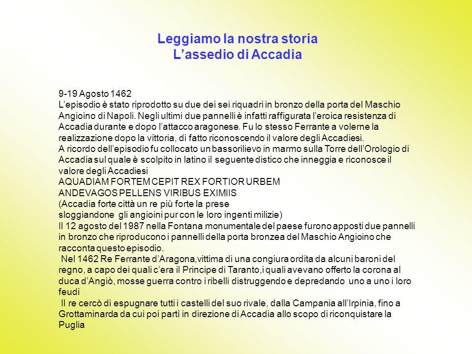 Leggiamo la nostra storia Lassedio di Accadia 9-19 Agosto 1462 Lepisodio è stato riprodotto su due dei sei riquadri in bronzo della porta del Maschio