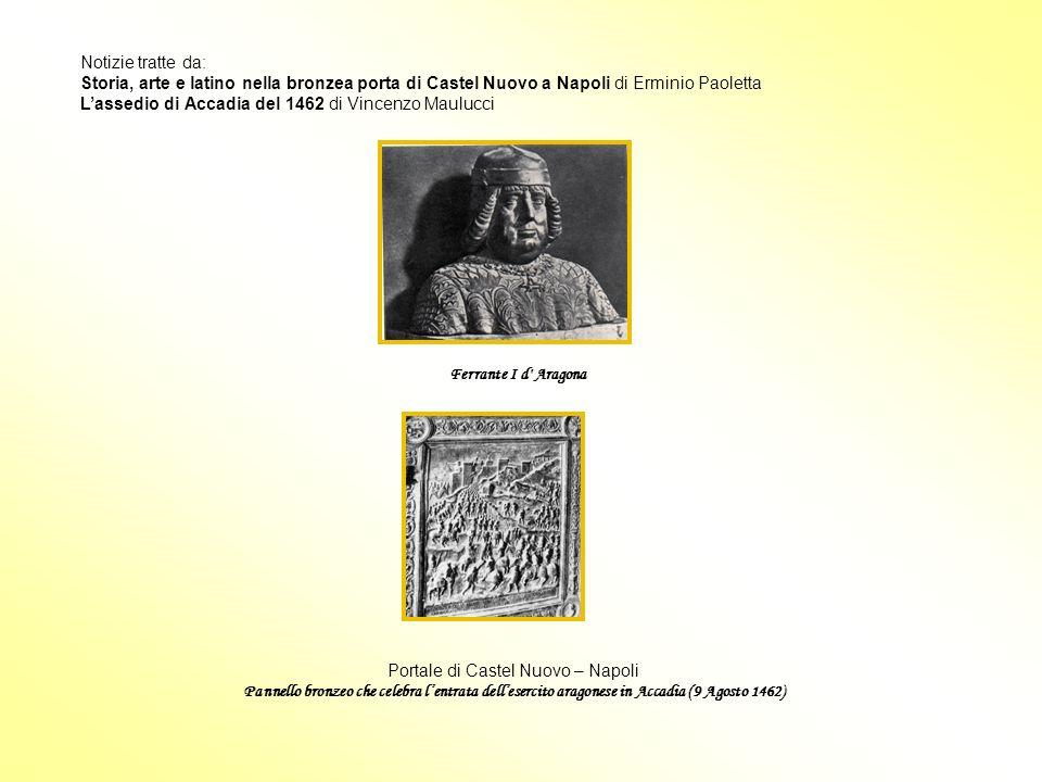 Notizie tratte da: Storia, arte e latino nella bronzea porta di Castel Nuovo a Napoli di Erminio Paoletta Lassedio di Accadia del 1462 di Vincenzo Mau
