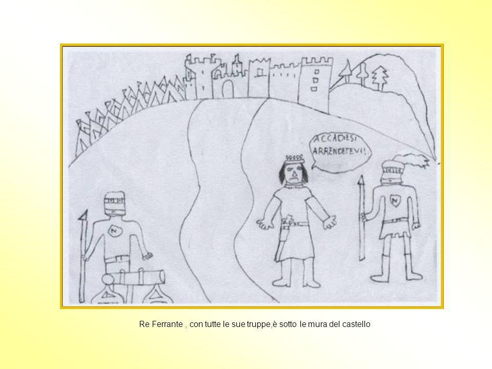 Re Ferrante, con tutte le sue truppe,è sotto le mura del castello