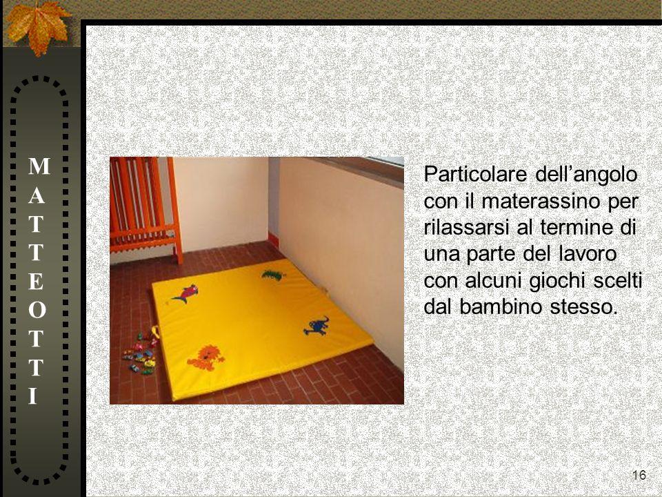 16 MATTEOTTIMATTEOTTI Particolare dellangolo con il materassino per rilassarsi al termine di una parte del lavoro con alcuni giochi scelti dal bambino
