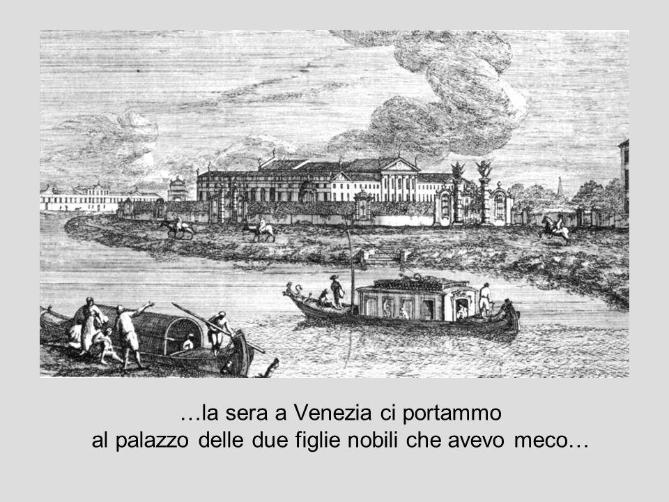 …la sera a Venezia ci portammo al palazzo delle due figlie nobili che avevo meco…