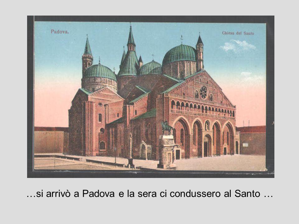 …si arrivò a Padova e la sera ci condussero al Santo …