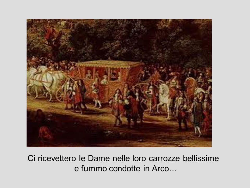 Ci ricevettero le Dame nelle loro carrozze bellissime e fummo condotte in Arco…