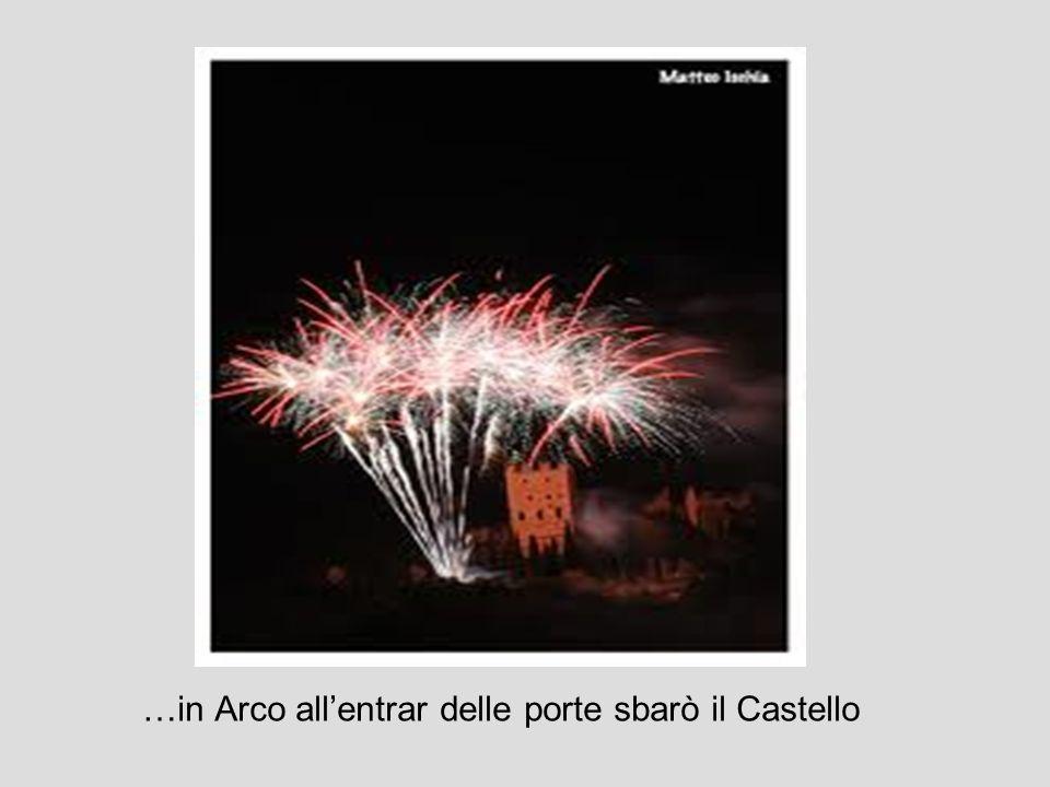…in Arco allentrar delle porte sbarò il Castello