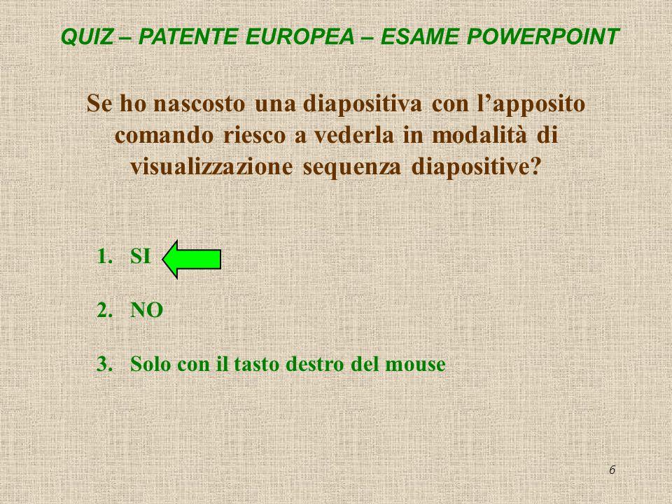 QUIZ – PATENTE EUROPEA – ESAME POWERPOINT 6 Se ho nascosto una diapositiva con lapposito comando riesco a vederla in modalità di visualizzazione seque