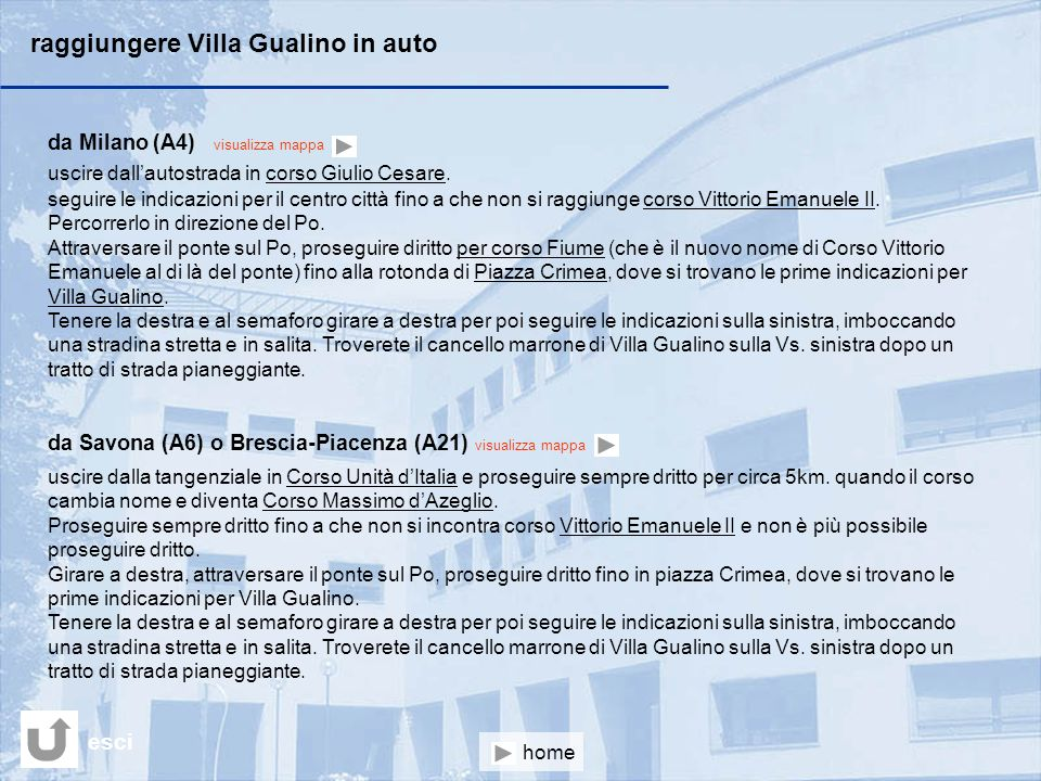 raggiungere Villa Gualino in auto da Milano (A4) visualizza mappa uscire dallautostrada in corso Giulio Cesare. seguire le indicazioni per il centro c