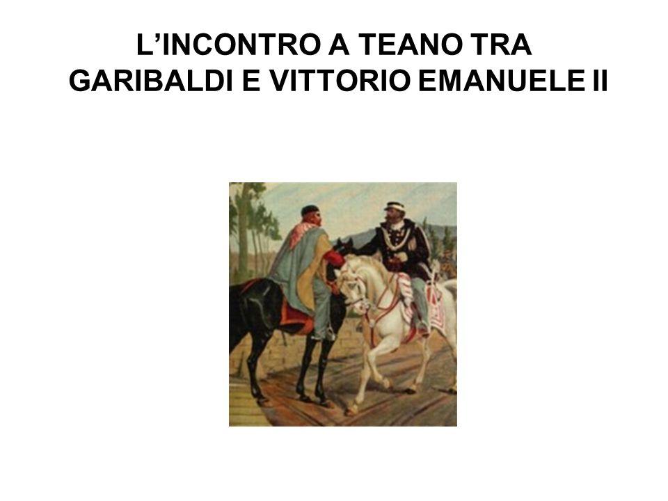 LINCONTRO A TEANO TRA GARIBALDI E VITTORIO EMANUELE II
