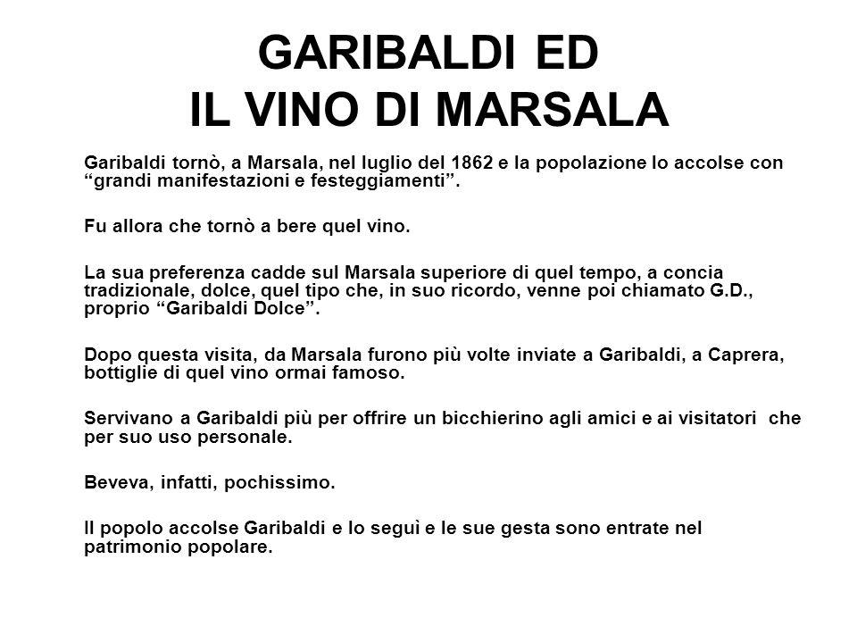 GARIBALDI ED IL VINO DI MARSALA Garibaldi tornò, a Marsala, nel luglio del 1862 e la popolazione lo accolse con grandi manifestazioni e festeggiamenti