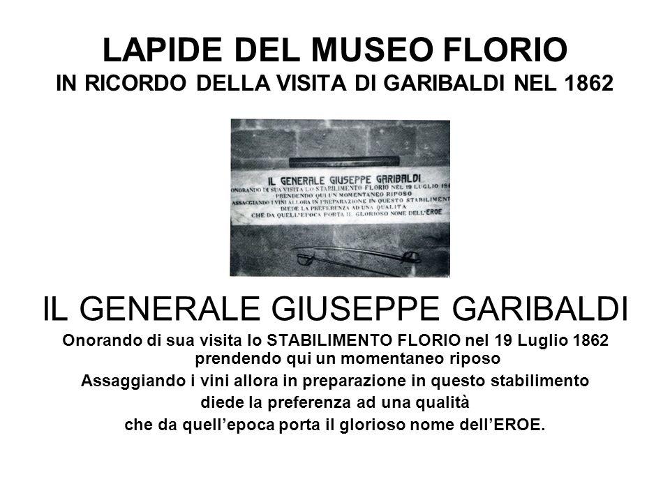 LAPIDE DEL MUSEO FLORIO IN RICORDO DELLA VISITA DI GARIBALDI NEL 1862 IL GENERALE GIUSEPPE GARIBALDI Onorando di sua visita lo STABILIMENTO FLORIO nel