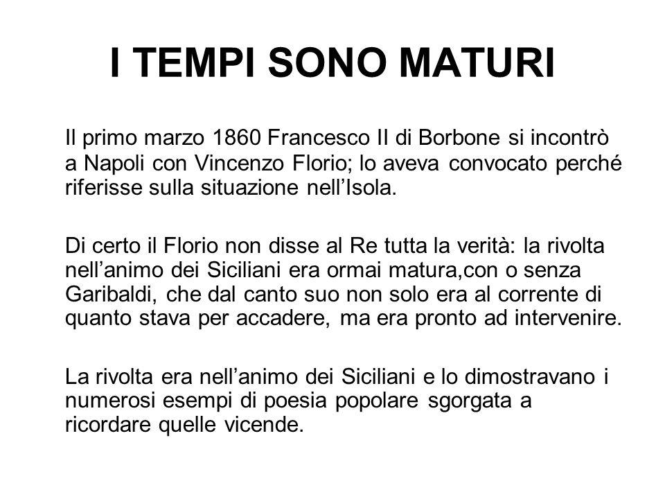I TEMPI SONO MATURI Il primo marzo 1860 Francesco II di Borbone si incontrò a Napoli con Vincenzo Florio; lo aveva convocato perché riferisse sulla si