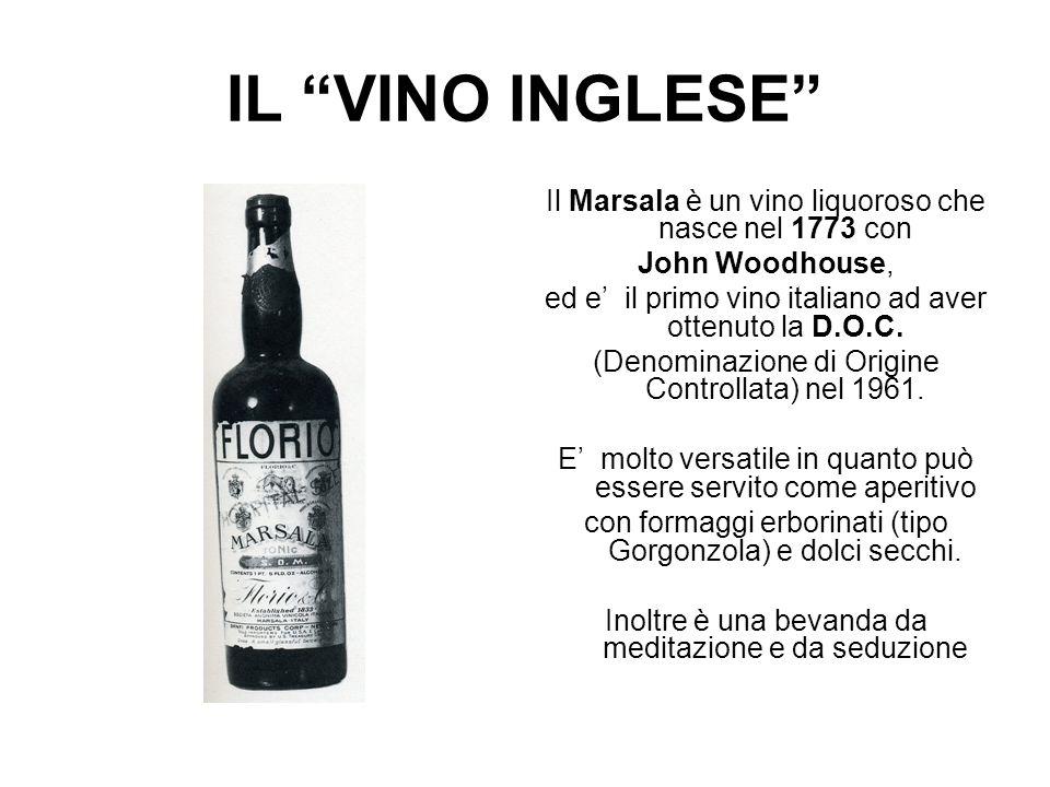 IL VINO INGLESE Il Marsala è un vino liquoroso che nasce nel 1773 con John Woodhouse, ed e il primo vino italiano ad aver ottenuto la D.O.C. (Denomina
