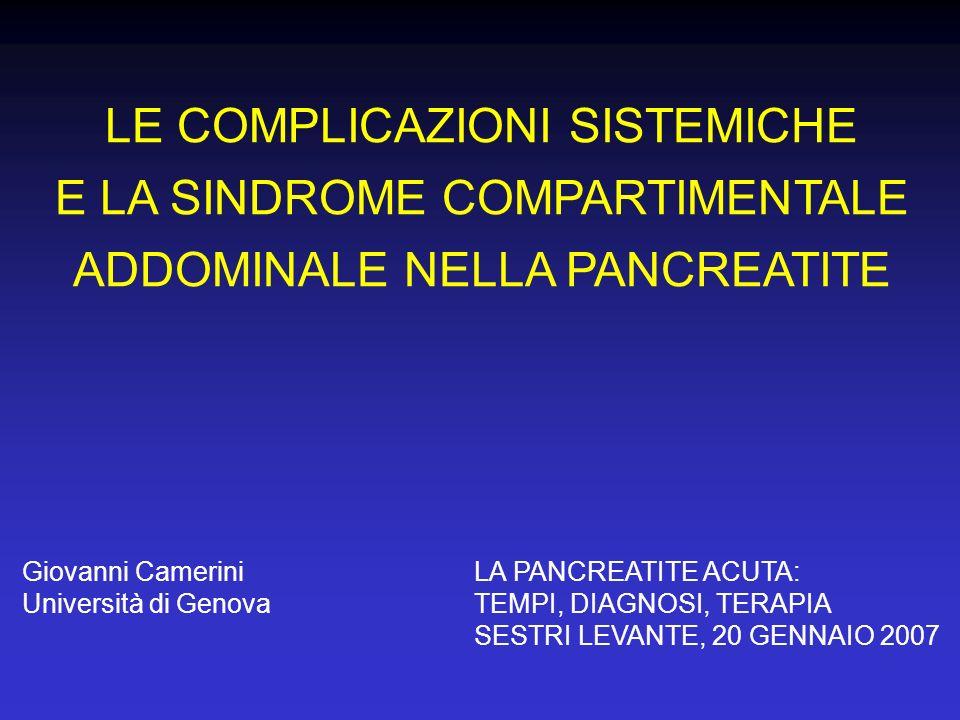 LE COMPLICAZIONI SISTEMICHE E LA SINDROME COMPARTIMENTALE ADDOMINALE NELLA PANCREATITE Giovanni Camerini Università di Genova LA PANCREATITE ACUTA: TE