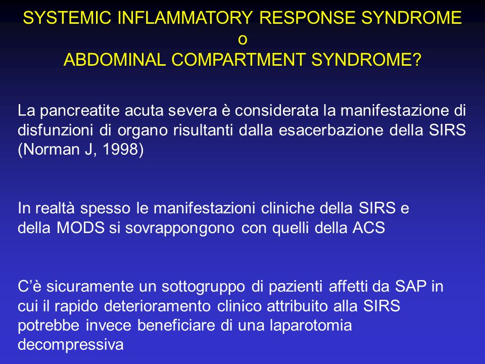 SYSTEMIC INFLAMMATORY RESPONSE SYNDROME o ABDOMINAL COMPARTMENT SYNDROME? La pancreatite acuta severa è considerata la manifestazione di disfunzioni d