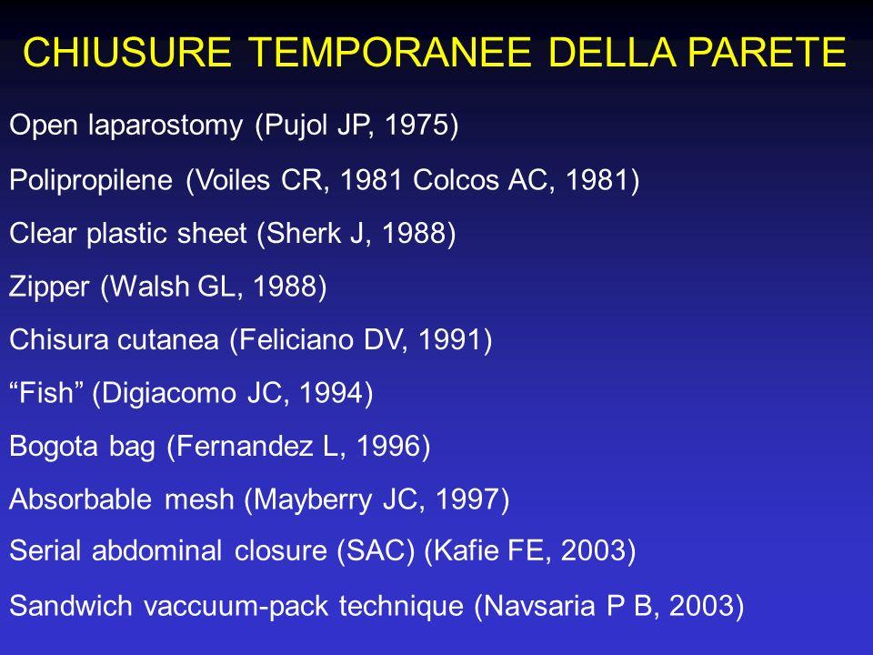 CHIUSURE TEMPORANEE DELLA PARETE Open laparostomy (Pujol JP, 1975) Serial abdominal closure (SAC) (Kafie FE, 2003) Chisura cutanea (Feliciano DV, 1991