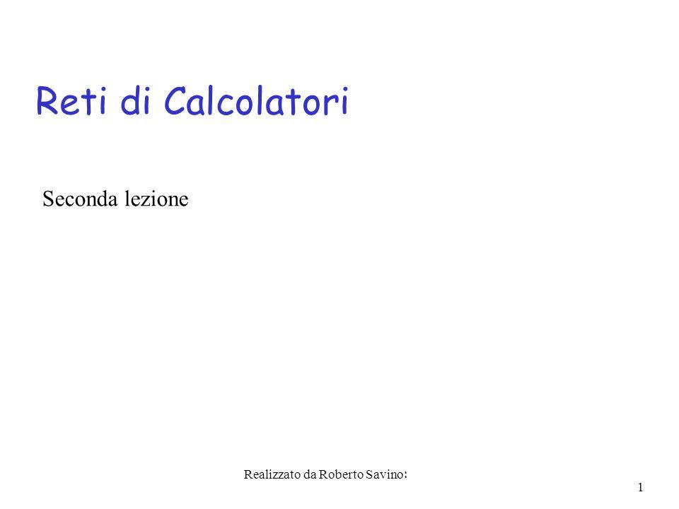 Realizzato da Roberto Savino: 1 Reti di Calcolatori Seconda lezione
