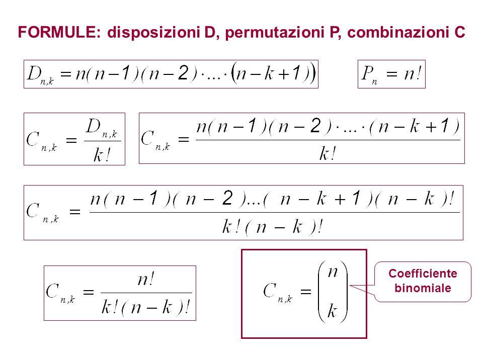 FORMULE: disposizioni D, permutazioni P, combinazioni C Coefficiente binomiale