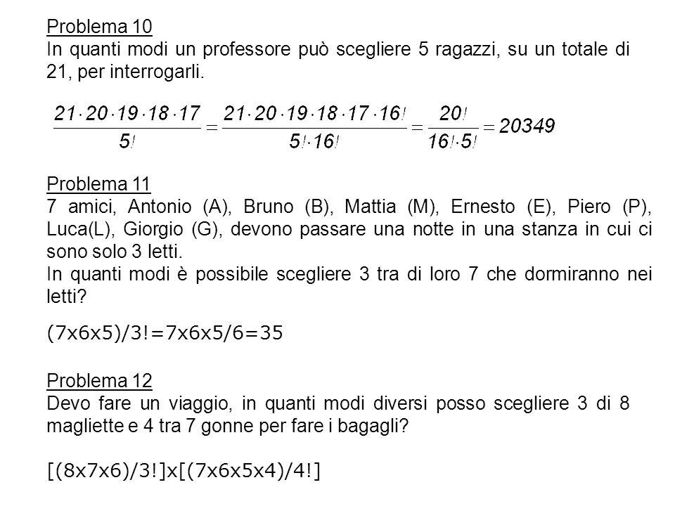 Problema 11 7 amici, Antonio (A), Bruno (B), Mattia (M), Ernesto (E), Piero (P), Luca(L), Giorgio (G), devono passare una notte in una stanza in cui c