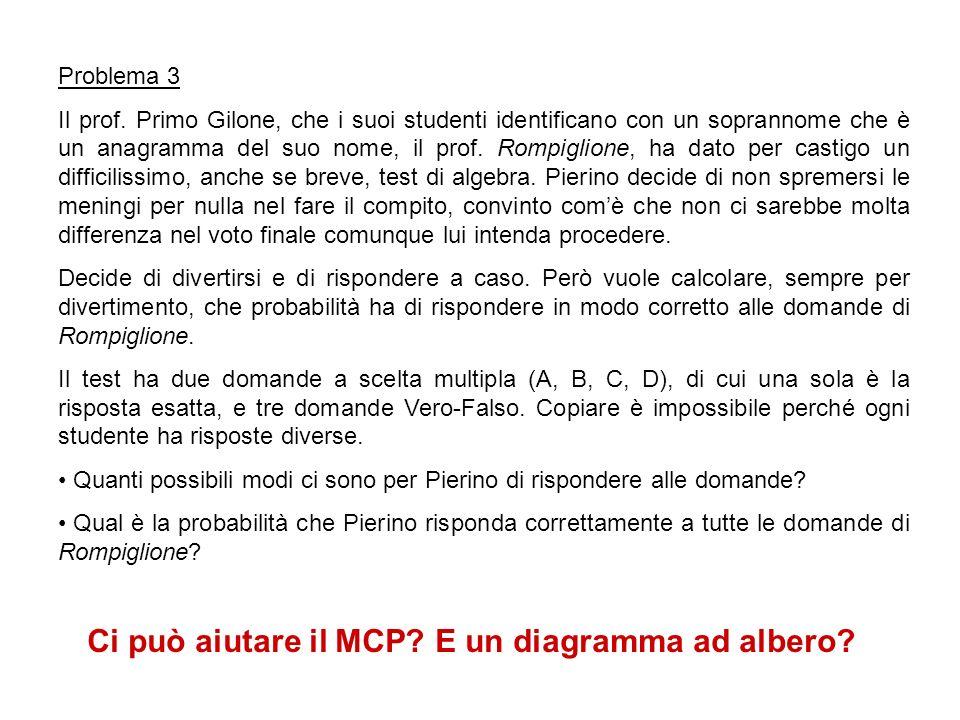 Problema 3 Il prof. Primo Gilone, che i suoi studenti identificano con un soprannome che è un anagramma del suo nome, il prof. Rompiglione, ha dato pe