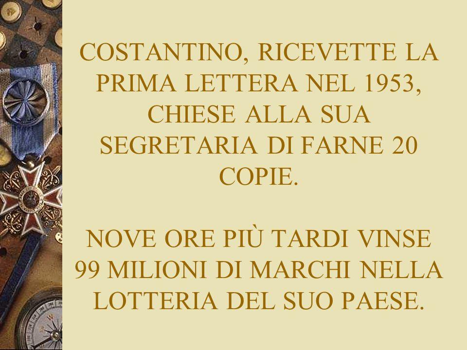COSTANTINO, RICEVETTE LA PRIMA LETTERA NEL 1953, CHIESE ALLA SUA SEGRETARIA DI FARNE 20 COPIE.