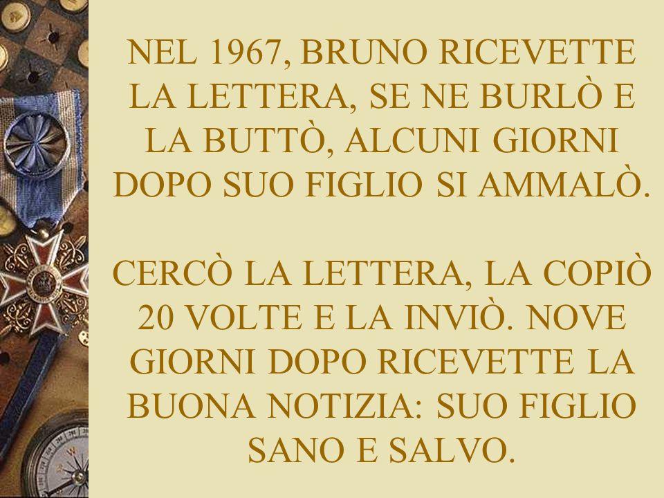 NEL 1967, BRUNO RICEVETTE LA LETTERA, SE NE BURLÒ E LA BUTTÒ, ALCUNI GIORNI DOPO SUO FIGLIO SI AMMALÒ.