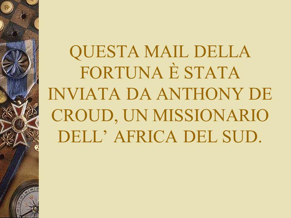 QUESTA MAIL DELLA FORTUNA È STATA INVIATA DA ANTHONY DE CROUD, UN MISSIONARIO DELL AFRICA DEL SUD.