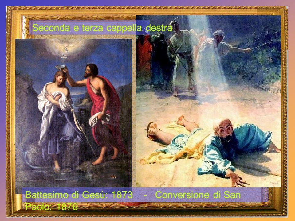 Conversione di S. Paolo: 1876 – Maddalena: 1877 Terza Cappella
