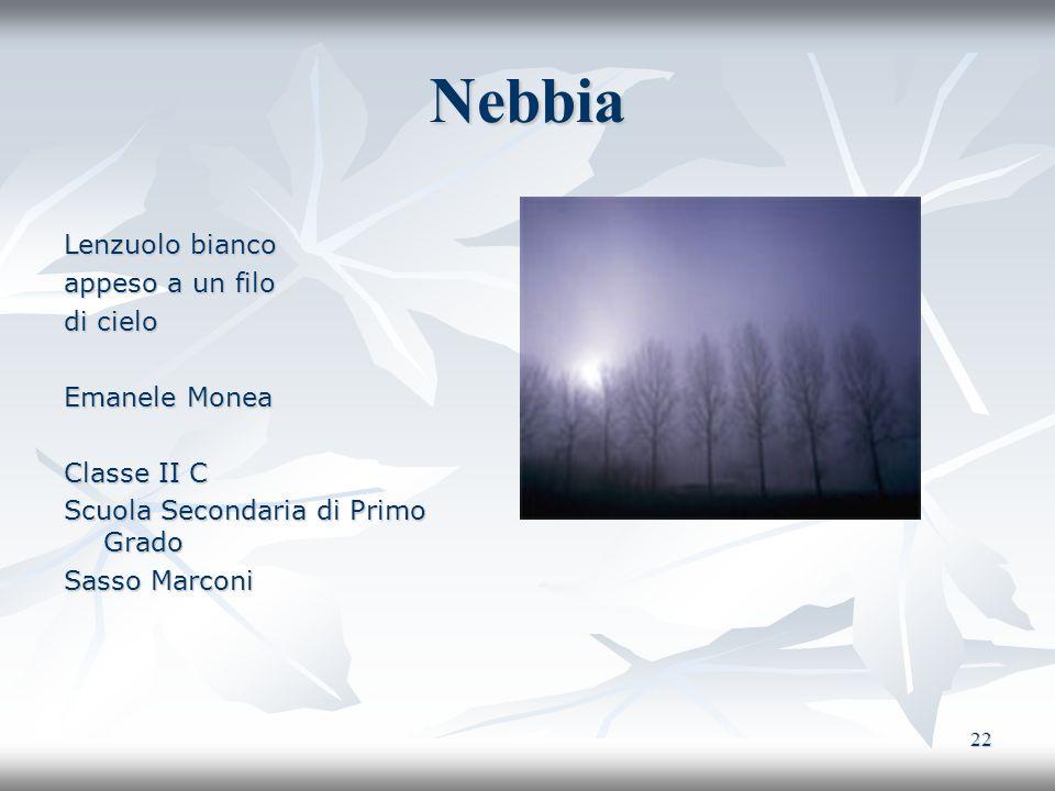 22 Nebbia Lenzuolo bianco appeso a un filo di cielo Emanele Monea Classe II C Scuola Secondaria di Primo Grado Sasso Marconi