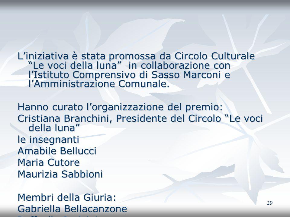 29 Liniziativa è stata promossa da Circolo Culturale Le voci della luna in collaborazione con lIstituto Comprensivo di Sasso Marconi e lAmministrazion