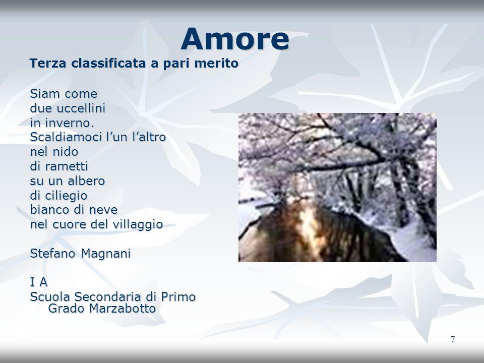 7 Amore Terza classificata a pari merito Amore Terza classificata a pari merito Siam come due uccellini in inverno. Scaldiamoci lun laltro nel nido di