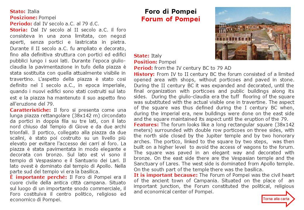 Foro di Pompei Forum of Pompei Stato: Italia Posizione: Pompei Periodo: dal IV secolo a.C. al 79 d.C. Storia: Dal IV secolo al II secolo a.C. il foro