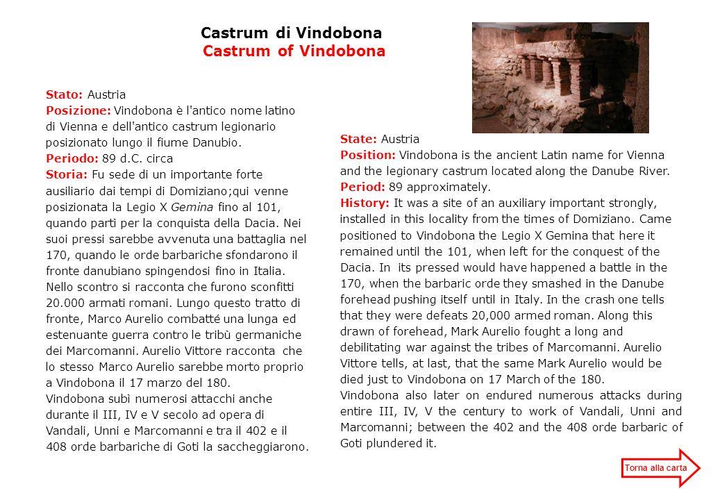 Castrum di Vindobona Castrum of Vindobona Stato: Austria Posizione: Vindobona è l'antico nome latino di Vienna e dell'antico castrum legionario posizi