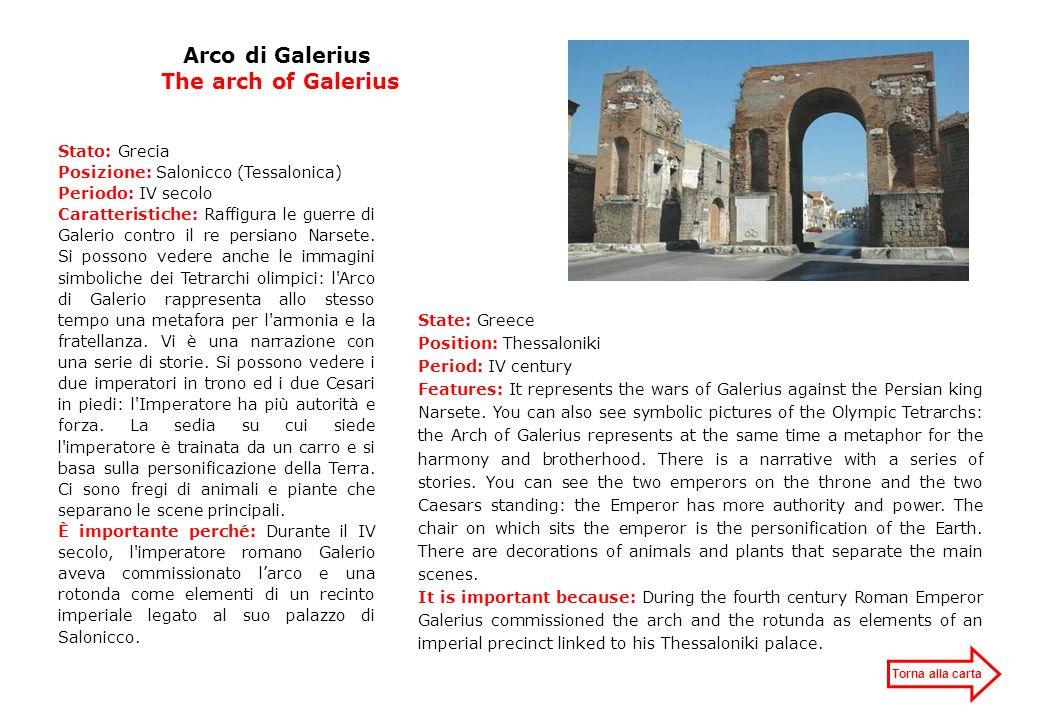 Arco di Galerius The arch of Galerius Stato: Grecia Posizione: Salonicco (Tessalonica) Periodo: IV secolo Caratteristiche: Raffigura le guerre di Gale