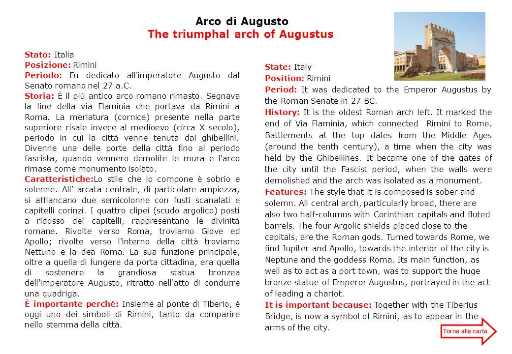 Arco di Augusto The triumphal arch of Augustus Stato: Italia Posizione: Rimini Periodo: Fu dedicato all'imperatore Augusto dal Senato romano nel 27 a.