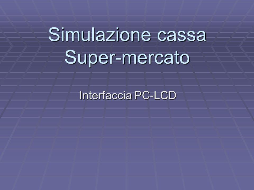 Simulazione cassa Super-mercato Interfaccia PC-LCD