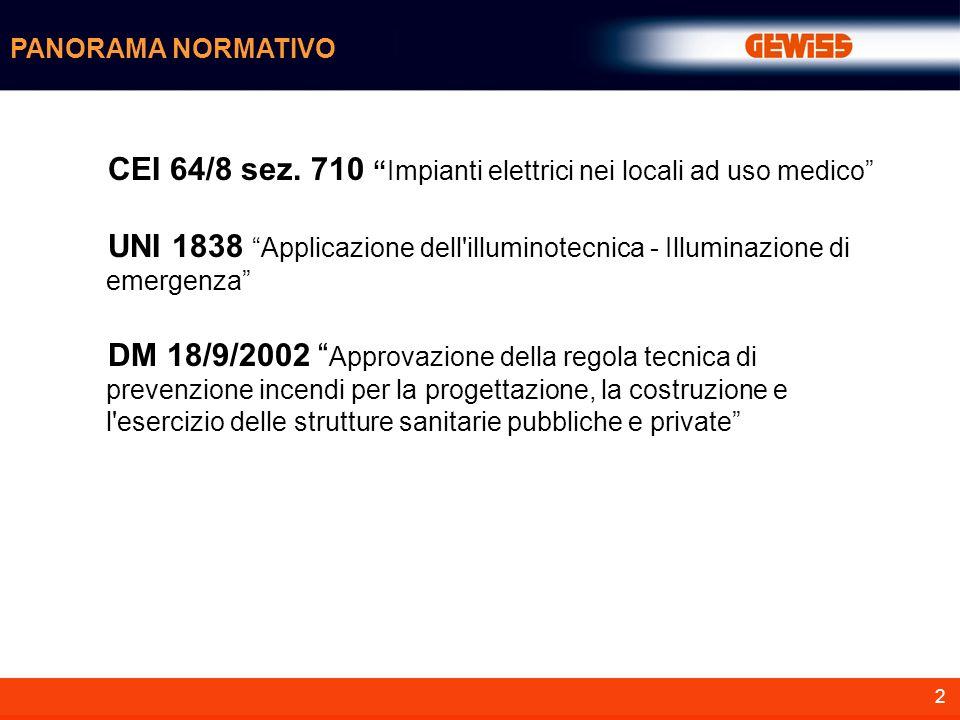 2 CEI 64/8 sez. 710Impianti elettrici nei locali ad uso medico UNI 1838 Applicazione dell'illuminotecnica - Illuminazione di emergenza DM 18/9/2002 Ap