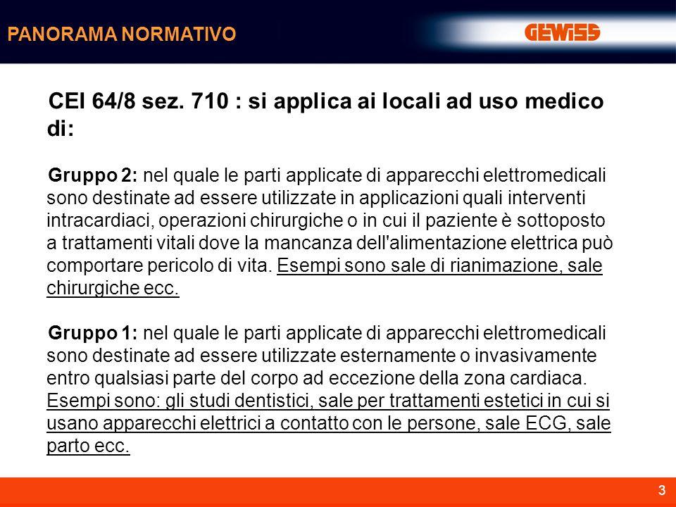 3 CEI 64/8 sez. 710 : si applica ai locali ad uso medico di: Gruppo 2: nel quale le parti applicate di apparecchi elettromedicali sono destinate ad es