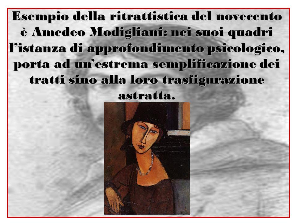 Esempio della ritrattistica del novecento è Amedeo Modigliani: nei suoi quadri listanza di approfondimento psicologico, porta ad unestrema semplificaz