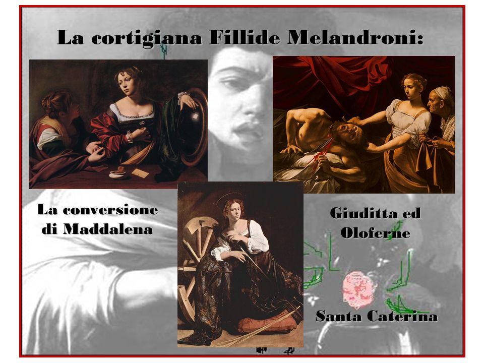 La cortigiana Fillide Melandroni: La conversione di Maddalena Giuditta ed Oloferne Santa Caterina