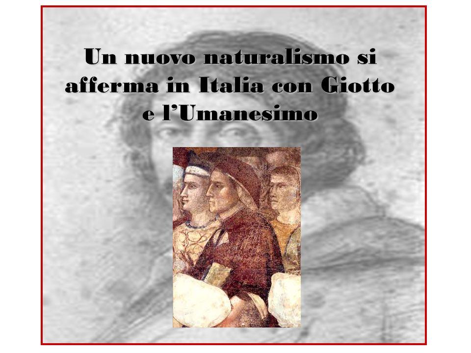 Un nuovo naturalismo si afferma in Italia con Giotto e lUmanesimo