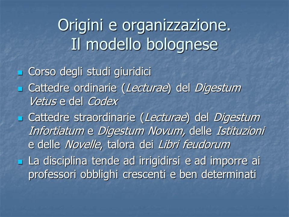 Origini e organizzazione. Il modello bolognese Corso degli studi giuridici Corso degli studi giuridici Cattedre ordinarie (Lecturae) del Digestum Vetu