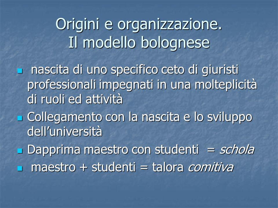 Origini e organizzazione. Il modello bolognese nascita di uno specifico ceto di giuristi professionali impegnati in una molteplicità di ruoli ed attiv