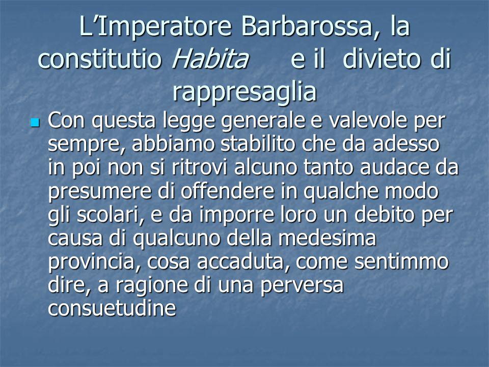 LImperatore Barbarossa, la constitutio Habita e il divieto di rappresaglia Con questa legge generale e valevole per sempre, abbiamo stabilito che da a